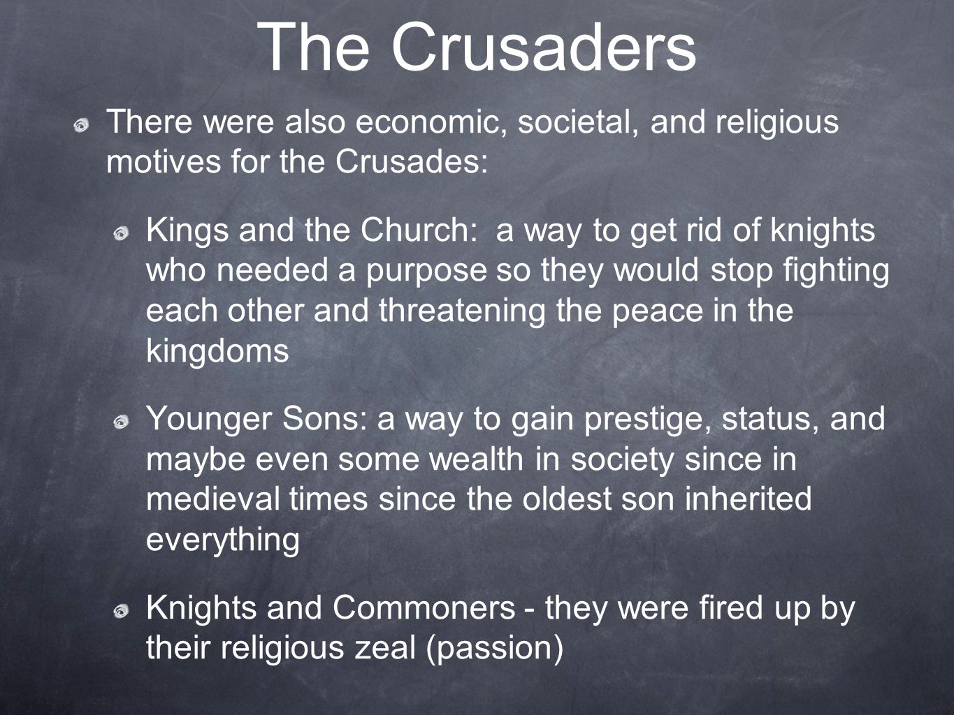 The Crusaders There were also economic, societal, and religious motives for the Crusades: