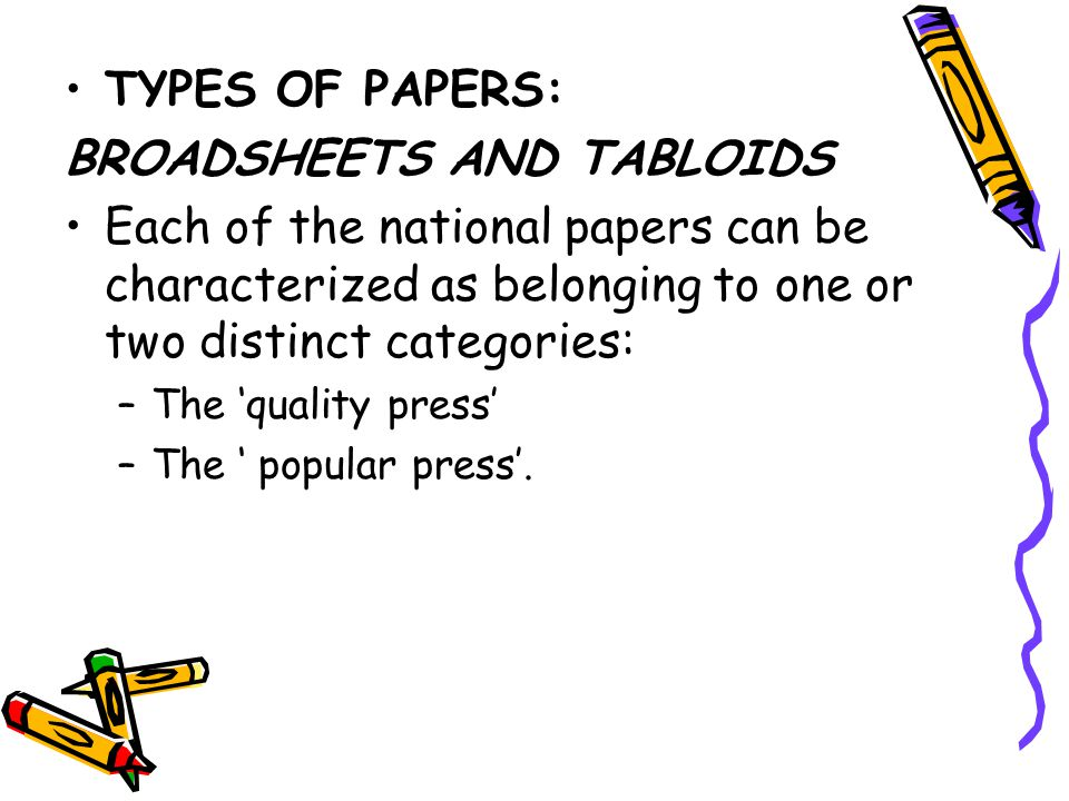 characteristics of tabloid newspapers It should be immediately apparent that the foremost device identifiable in tabloid headlines is the  it is clear from this headline sample that only the content-related characteristics, of the ones just discussed, occur with an overwhelming degree of frequency nevertheless, it seems obvious that a number of the other devices.