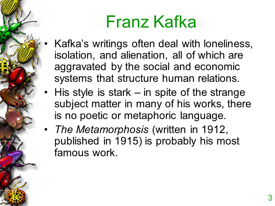 theme alienation franz kafka s metamorphosis A study of franz kafka's the metamorphosis hamedreza kohzadi 1, fatemeh azizmohammadi 2, mahboubeh nouri 3 1,2department of english literature, arak branch, islamic azad university, arak, iran  it is possible to argue that here kafka has embodied the alienation of the writer.