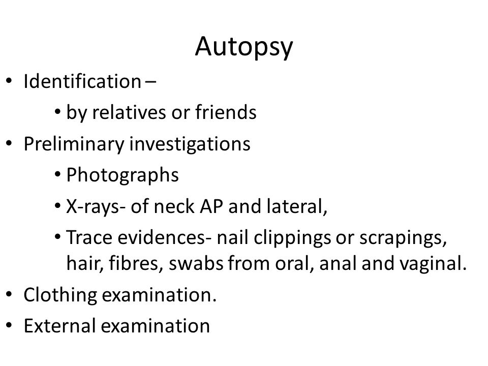 autopsy and external exam Why get an autopsy medical experts and pathologists consider autopsies-- the external and internal examination of a body after death using surgical techniques, microscopy, laboratory analysis and medical records -- the ultimate quality assessment tool in understanding the exact cause and circumstances of a deaththough the.