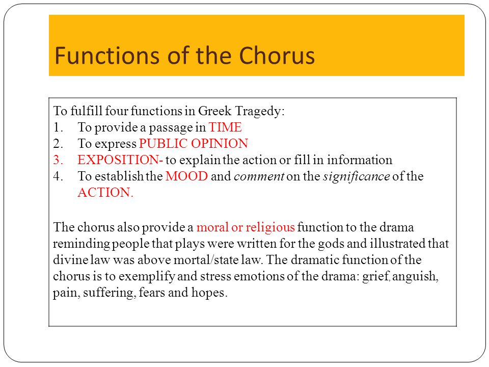 the function of the greek chorus essay Greek chorus this essay greek chorus and other 64,000  greek choirs also stood for the common public of any specific story  they function to offer time for .