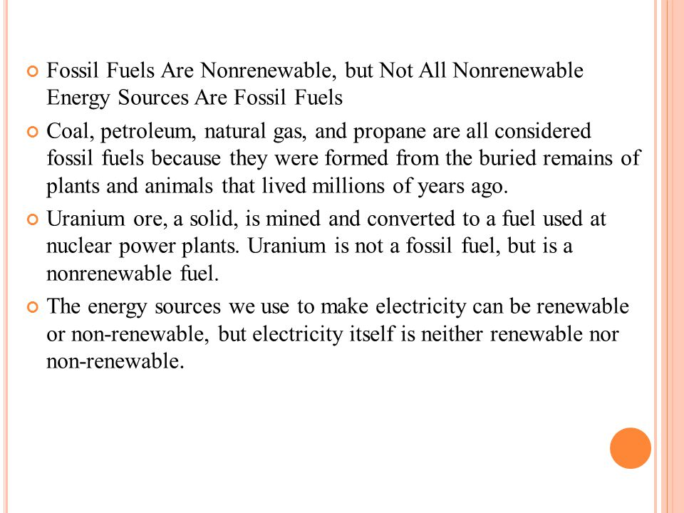 Fossil Fuels Are Nonrenewable, but Not All Nonrenewable Energy Sources Are Fossil Fuels