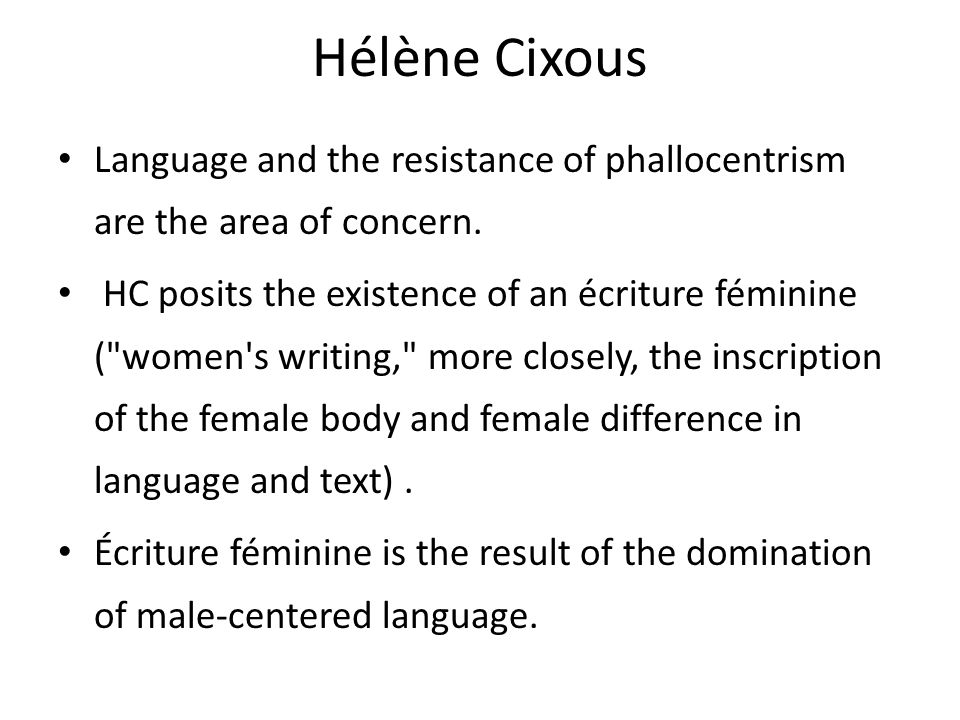"""écriture féminine Cixous suggests that the phenomenology of things is feminine knowledge throughout her writing on clarice lispector, proposing that heidegger's theories are """"answered in the writing-living"""" of lispector 33 for cixous, lispector's writing """"gives us back the thing"""" and is capable of making."""