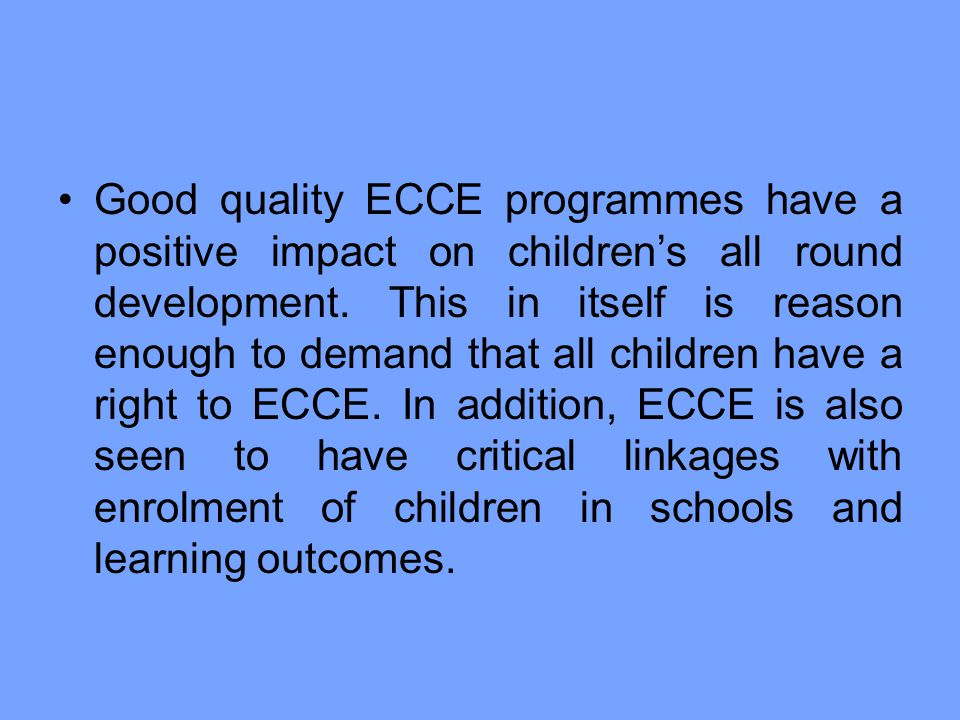 Good quality ECCE programmes have a positive impact on children's all round development.