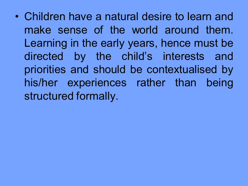 Children have a natural desire to learn and make sense of the world around them.
