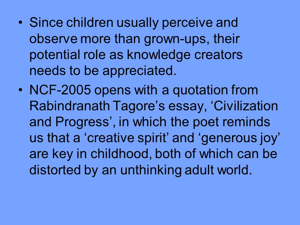 Since children usually perceive and observe more than grown-ups, their potential role as knowledge creators needs to be appreciated.