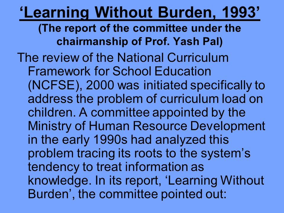 'Learning Without Burden, 1993' (The report of the committee under the chairmanship of Prof. Yash Pal)
