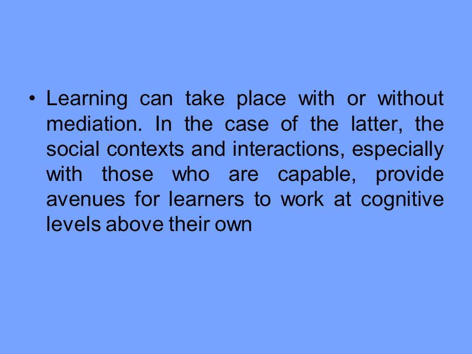 Learning can take place with or without mediation