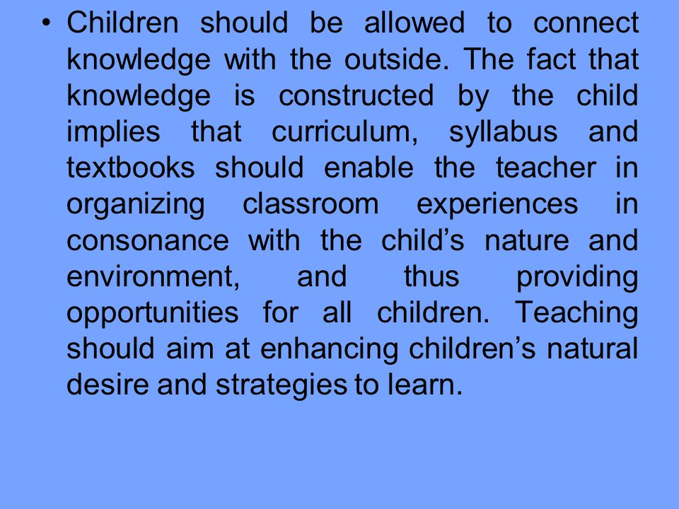 Children should be allowed to connect knowledge with the outside