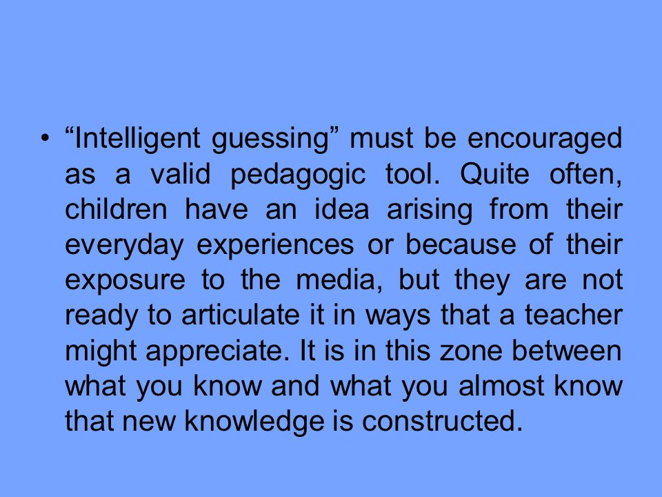 Intelligent guessing must be encouraged as a valid pedagogic tool