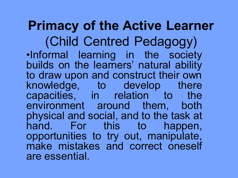 Primacy of the Active Learner (Child Centred Pedagogy)