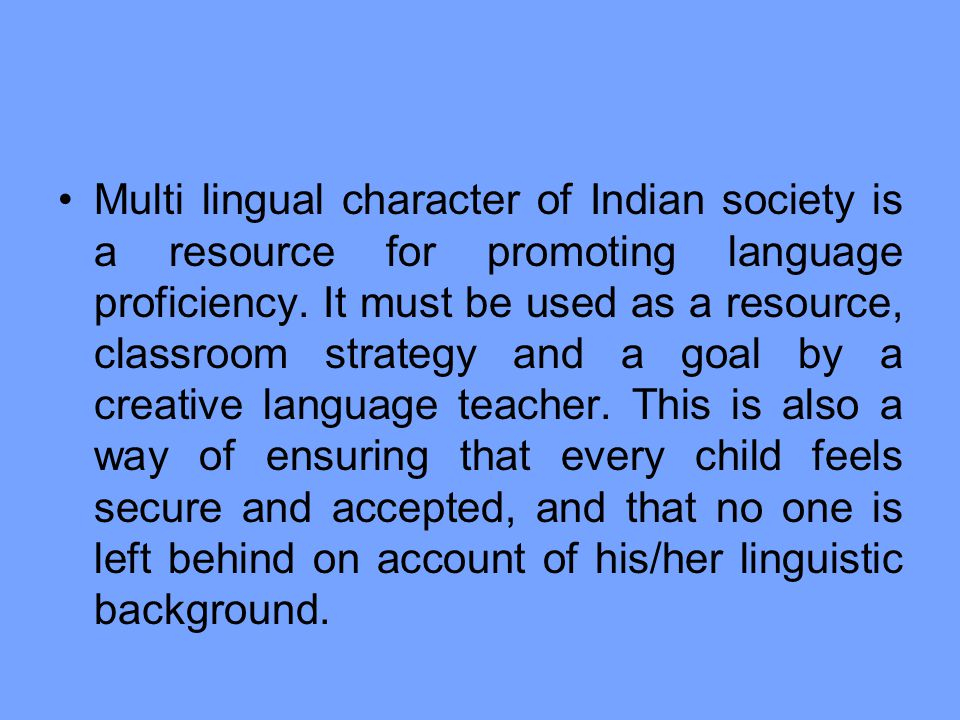 Multi lingual character of Indian society is a resource for promoting language proficiency.