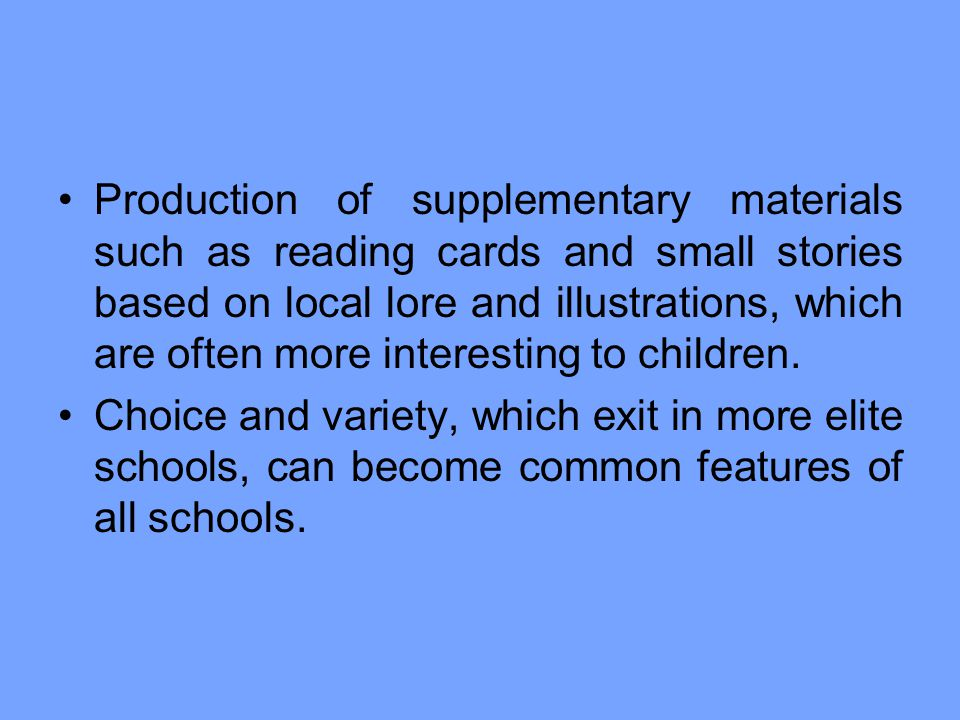 Production of supplementary materials such as reading cards and small stories based on local lore and illustrations, which are often more interesting to children.