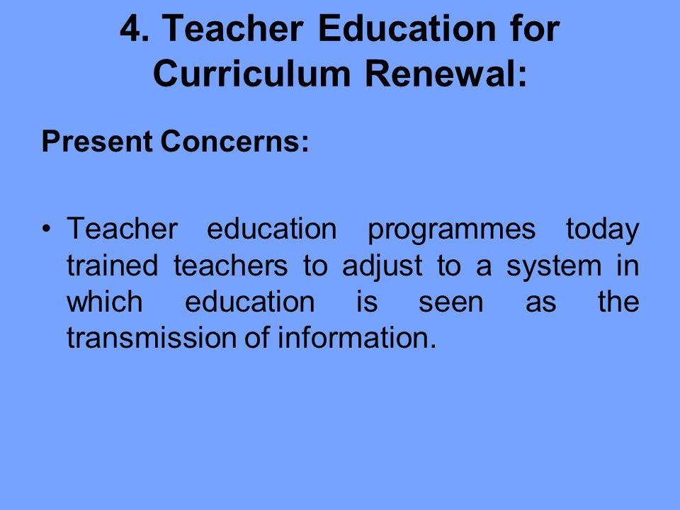 4. Teacher Education for Curriculum Renewal: