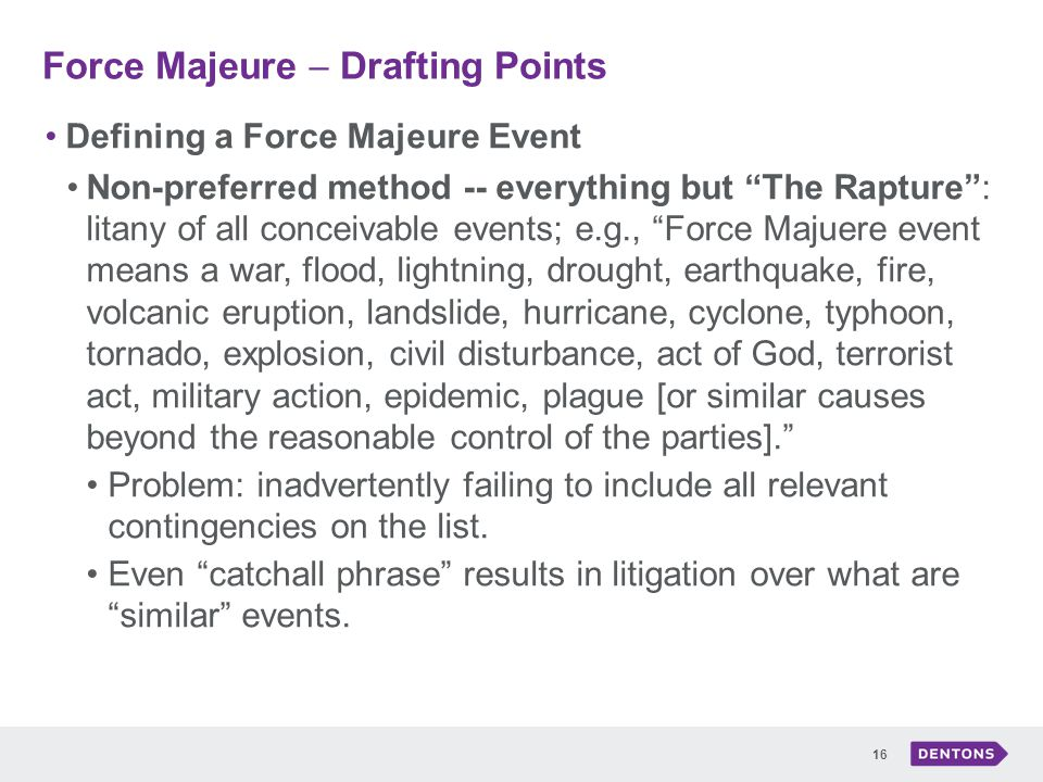 effect of force majeure act of Force majeure is a clause in contracts that allows both parties to walk out of the contract when an extraordinary event or circumstance beyond the control of the parties happen.