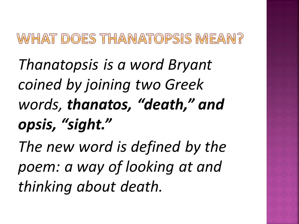 the analysis on thanatopsis by william Free essay: death in thanatopsis by william cullen bryant when people ponder death they wonder about the unknown with trepidation as a young man, william.