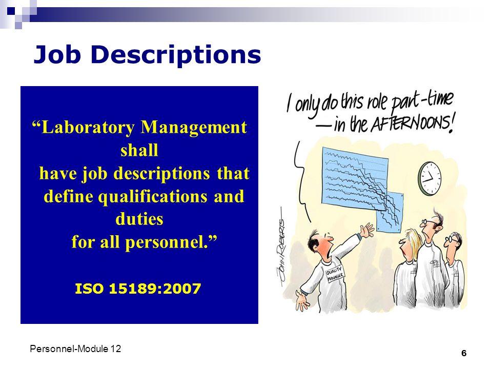 Job Descriptions Laboratory Management shall have job descriptions that define qualifications and duties for all personnel.
