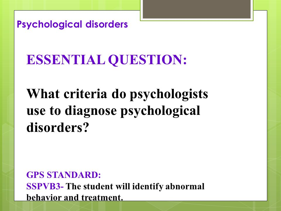 psychological disorders and treatment A psychological evaluation  mental disorders that are due to other medical conditions or that don't meet the full criteria for one of the above disorders treatment.