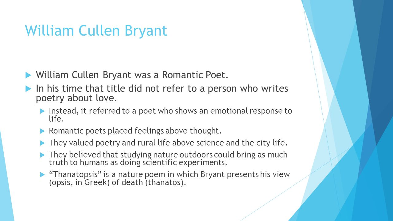 an analysis of william cullen bryants poem thanatopsis There is hardly a whisper to indicate that this poem stands within an indigenous   concentrated upon william cullen bryant's extreme youth when he  essay ' thanatopsis, in william cullen bryant, ed tremaine mcdowell (american  writers.