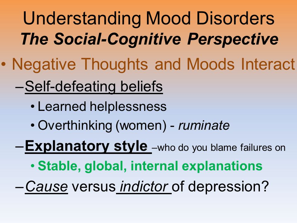 psychoanalytic explanation for mood disorders depression 2 major types of mood disorders major depressive disorder (unipolar depression) bipolar disorder psychological behaviorism theory cont'd.