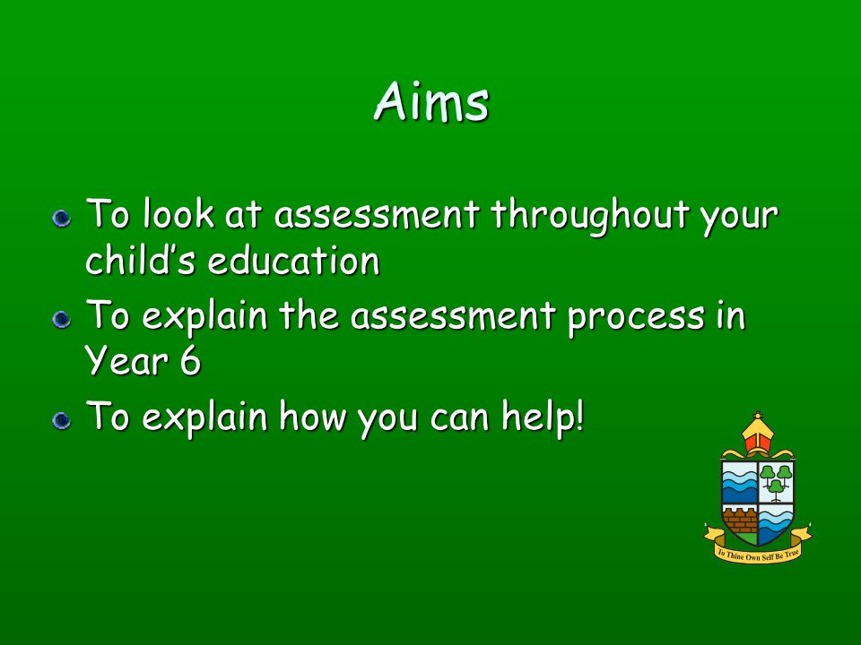 Aims To look at assessment throughout your child's education