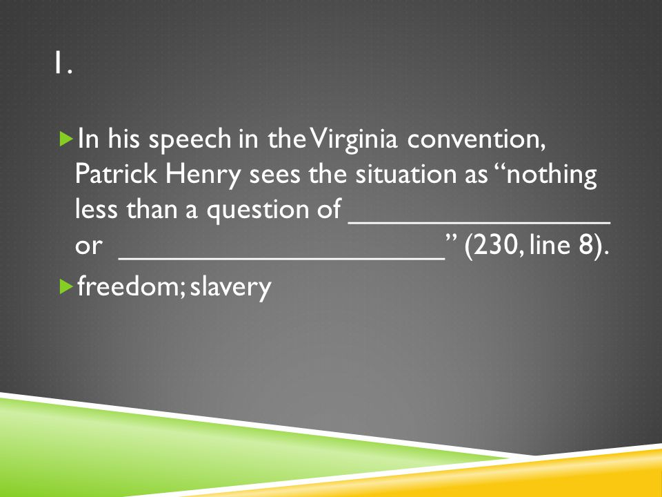 "essays on patrick henry speech to virginia convention Hieu nguyen period 1 persuasive analysis – henry's speech to the virginia convention patrick henry in the speech, ""speech to the virginia convention"" suggest that the american colonists join his cause to fight against britain in order to gain liberty henry uses many rhetorical devices in order to persuade the audience to join his fight."