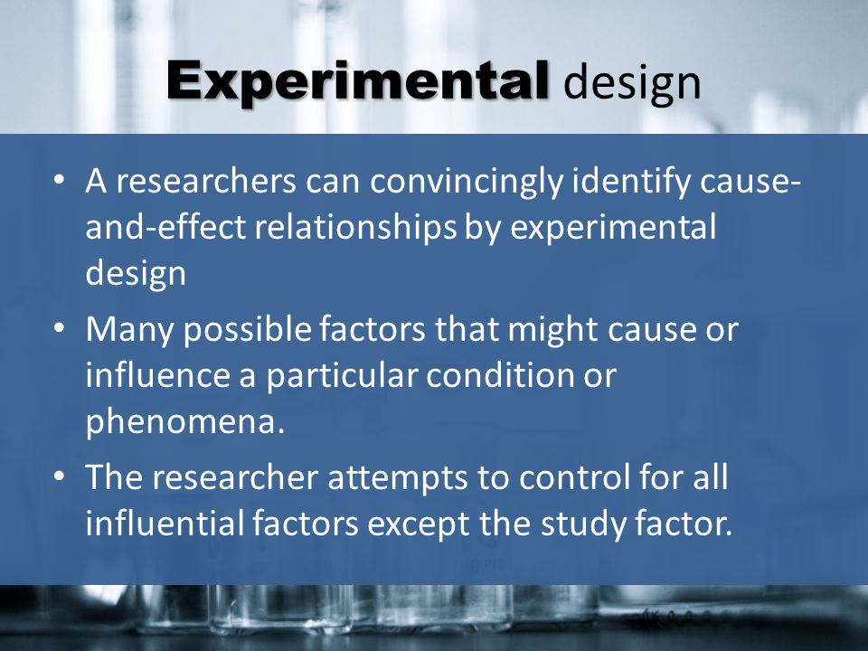 Experimental design A researchers can convincingly identify cause-and-effect relationships by experimental design.