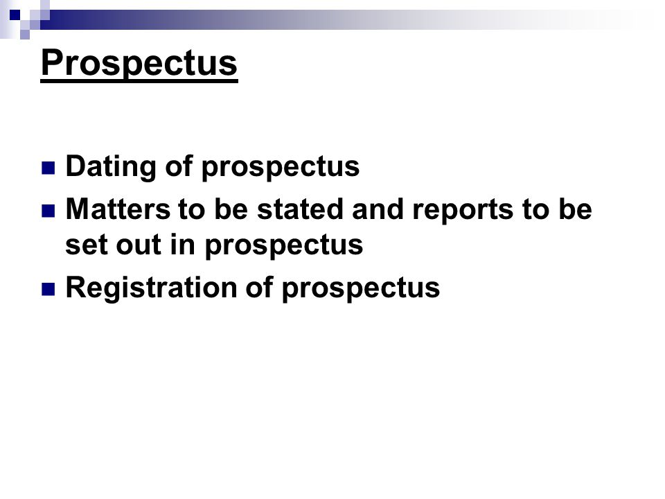 dating of prospectus Dating of prospectus— 135 matters to be stated and reports to be set out in  prospectus— 136 expert to be unconnected with formation or management or.