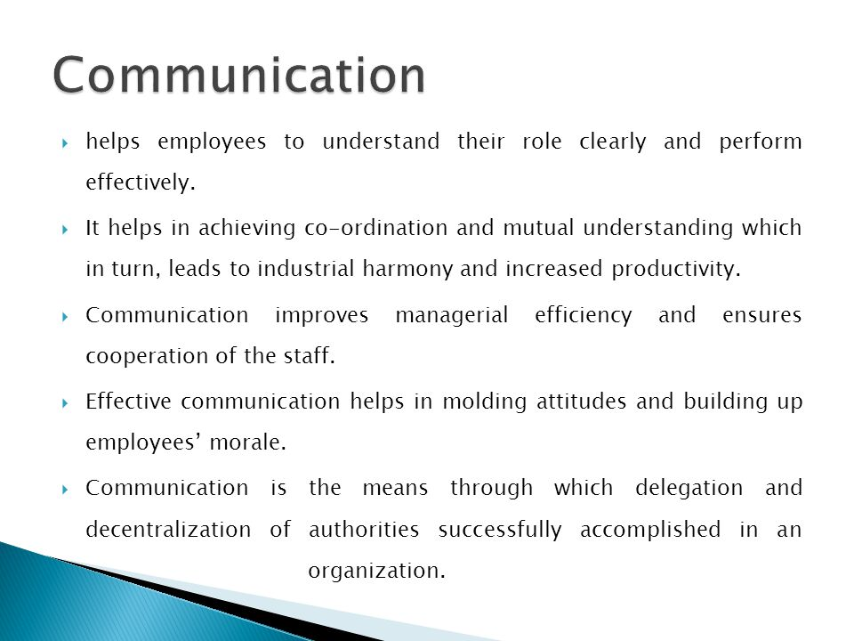 Communication helps employees to understand their role clearly and perform effectively.