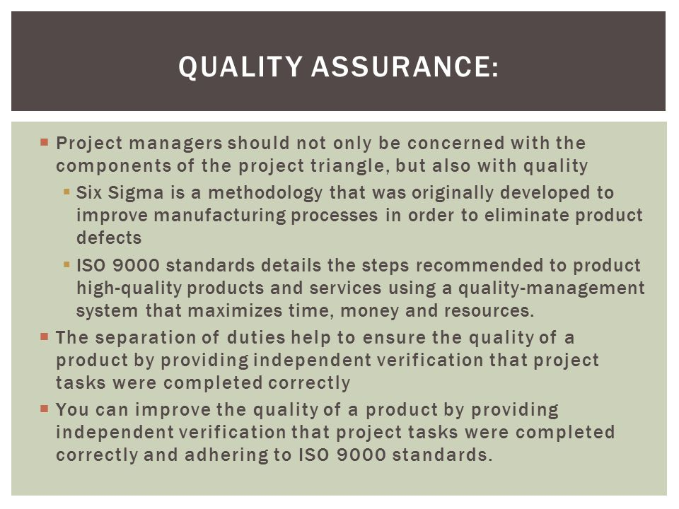 Quality Assurance: Project managers should not only be concerned with the components of the project triangle, but also with quality.