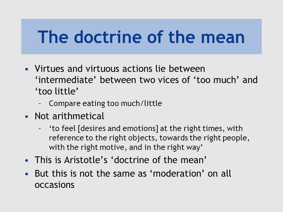 the doctrine of the mean in Free essay: aristotle's doctrine of the mean when we consider the questions of  how we ought to live our lives, we often seek for some schematic that we can.