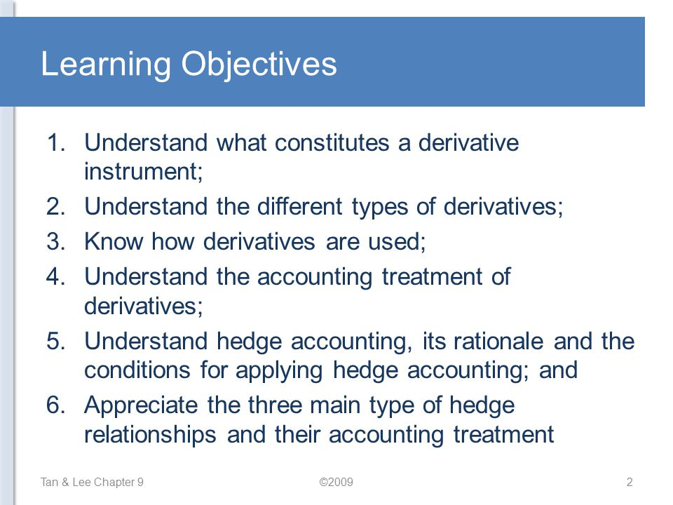 Learning Objectives Understand what constitutes a derivative instrument; Understand the different types of derivatives;