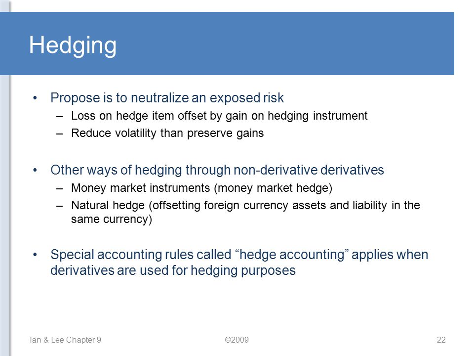 Hedging Propose is to neutralize an exposed risk