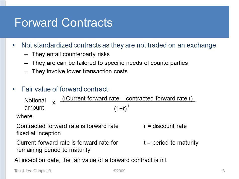 Forward Contracts Not standardized contracts as they are not traded on an exchange. They entail counterparty risks.
