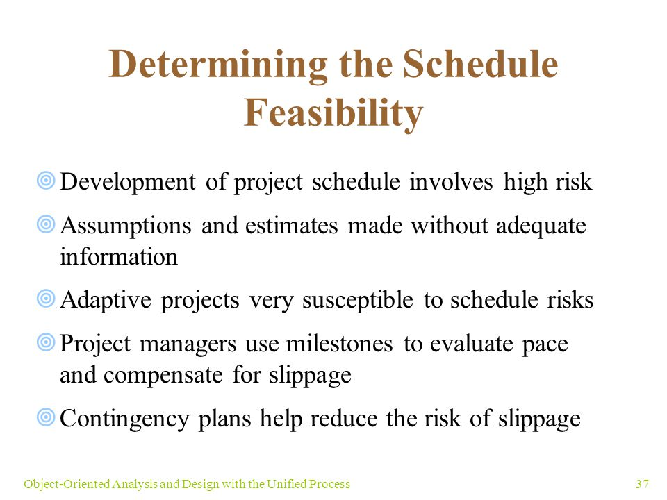 schedule feasibility A project will fail if it takes too long to be completed before it is useful typically this means estimating how long the system will take to.
