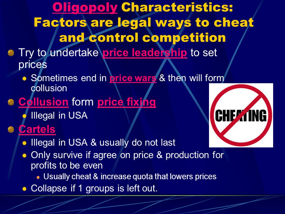 Oligopoly Characteristics: Factors are legal ways to cheat and control competition