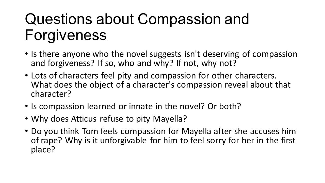 to kill a mockingbird essay compassion Finally, it is through compassion that we can overcome human weakness, such as prejudice and injustice, and act with integrity and courage in to kill a mockingbird, arthur radley, mayella ewell, and tom robinson are three characters that demonstrate the need for compassion.