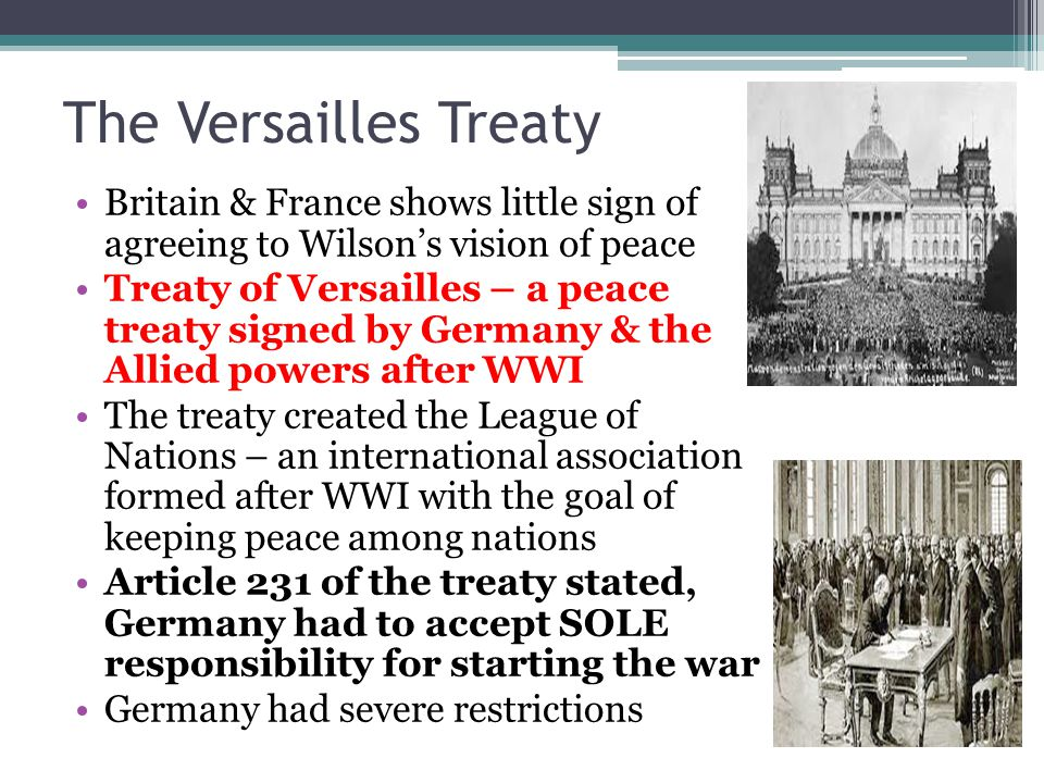 The Versailles Treaty Britain & France shows little sign of agreeing to Wilson's vision of peace.