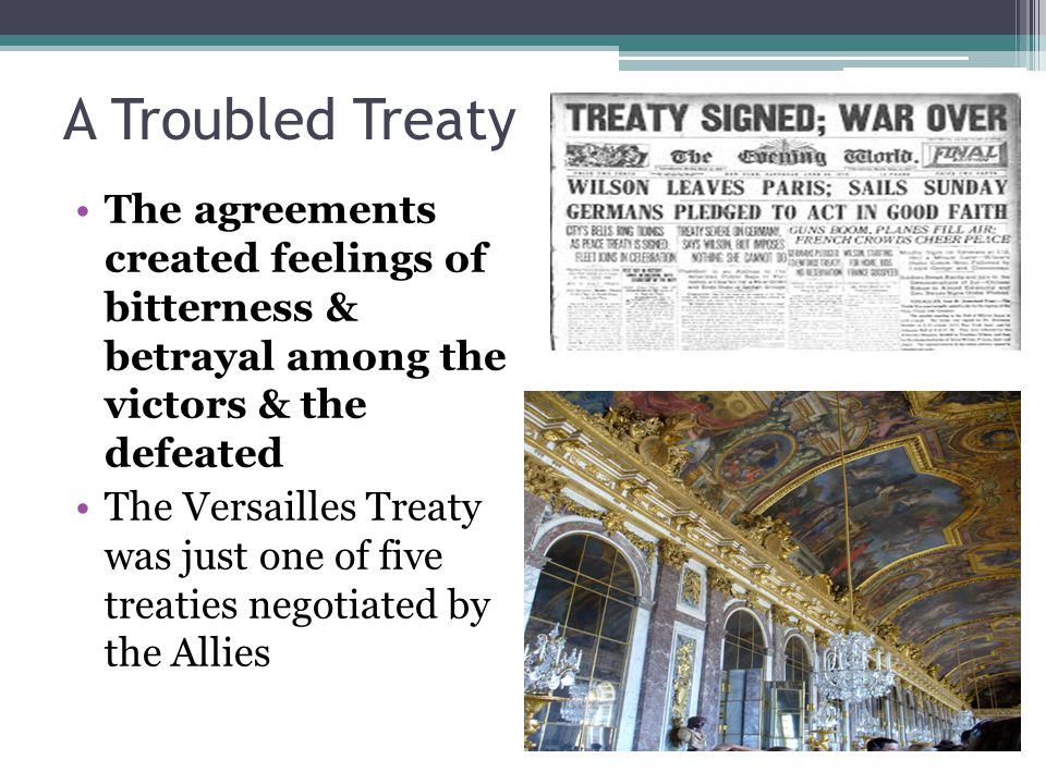 A Troubled Treaty The agreements created feelings of bitterness & betrayal among the victors & the defeated.