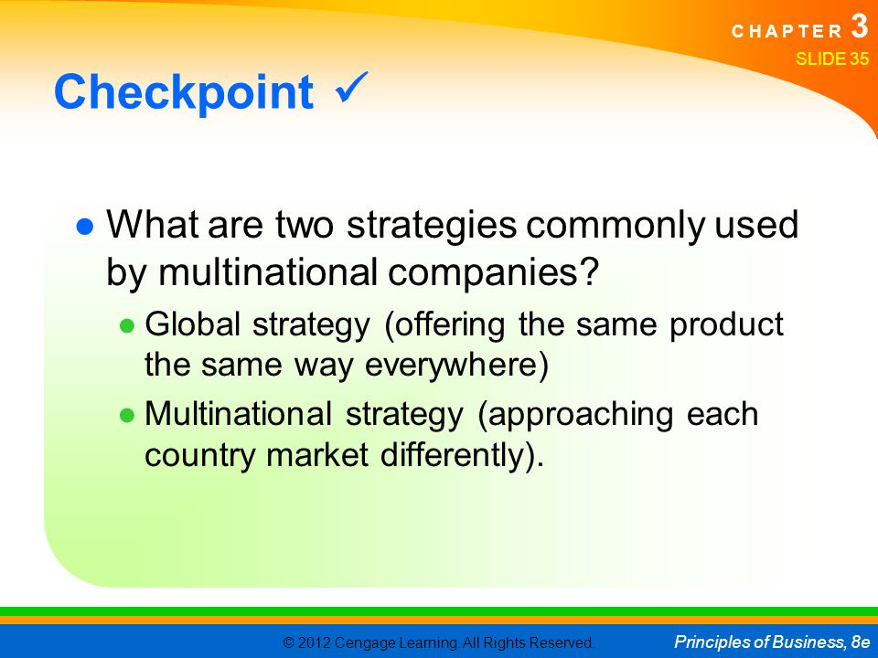 Checkpoint  What are two strategies commonly used by multinational companies Global strategy (offering the same product the same way everywhere)