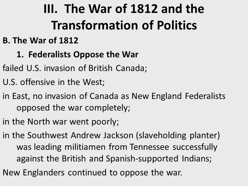federalists and the war of 1812 The federalist party, originating in the early 1790s, endured longer in north   brief revival with its opposition to the war of 1812, federalist william polk failed  in.
