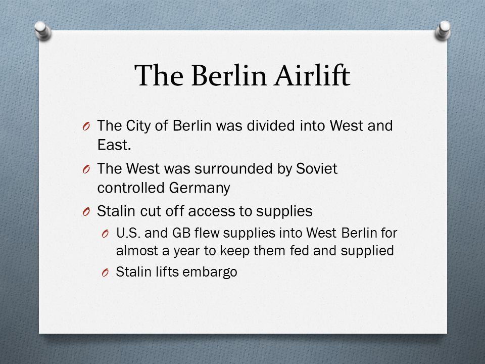 The Berlin Airlift The City of Berlin was divided into West and East.