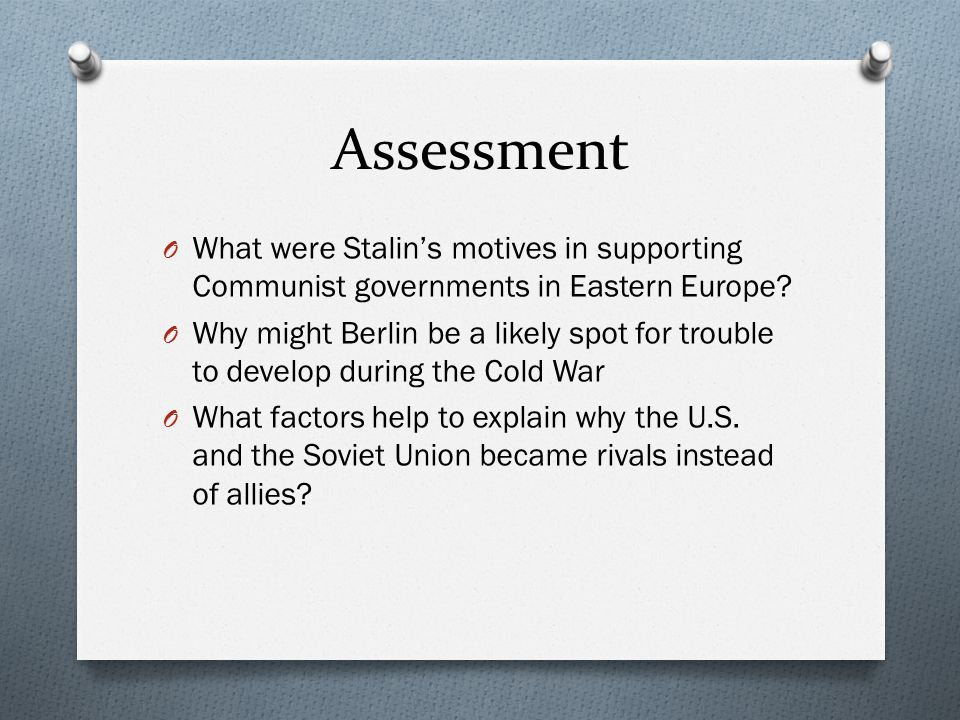 Assessment What were Stalin's motives in supporting Communist governments in Eastern Europe