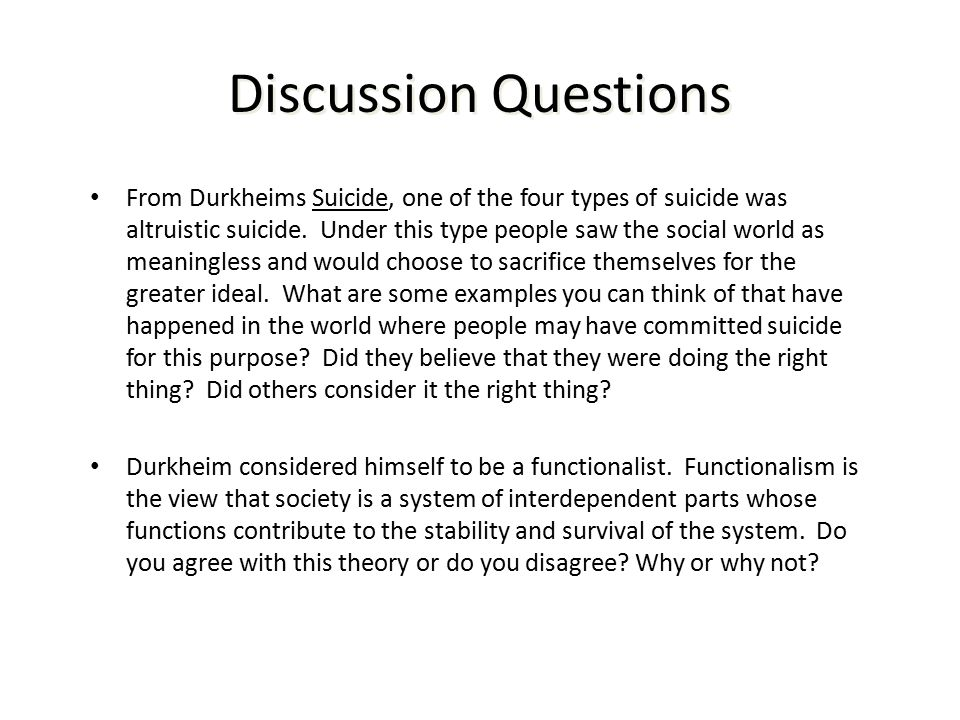 durkheims theory of suicide Durkheimian concepts to studies of suicide terrorism durkheim's study and  classification of types of suicide provide insight into suicide terrorism, but there  are.