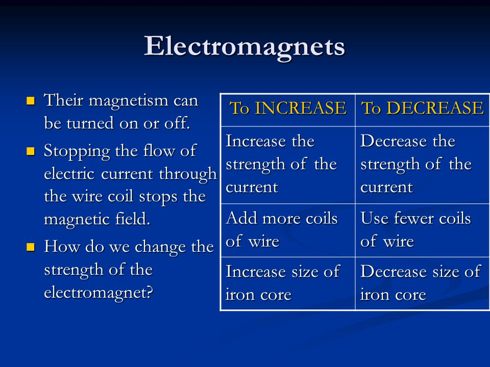 Electromagnets Their magnetism can be turned on or off.