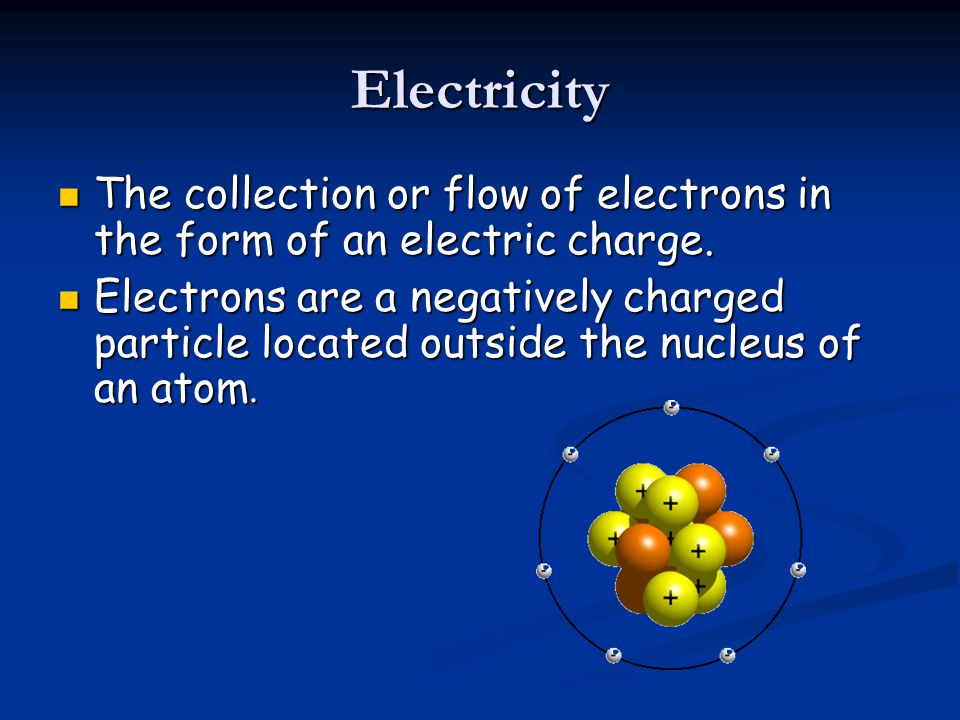 Electricity The collection or flow of electrons in the form of an electric charge.