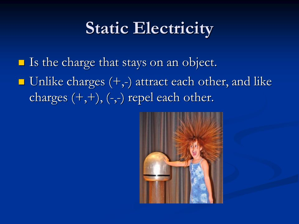 Static Electricity Is the charge that stays on an object.