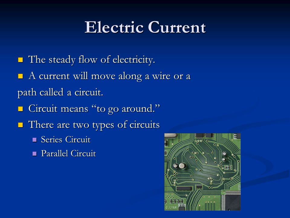 Electric Current The steady flow of electricity.