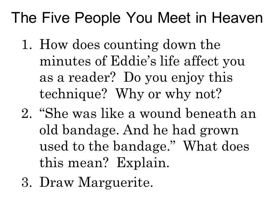 the five people you meet in heaven essay prompts The five people you meet in heaven is a wonderfully moving fable that addresses the meaning of life, and life after death, in the poignant way that made tuesdays with morrie such an astonishing book.