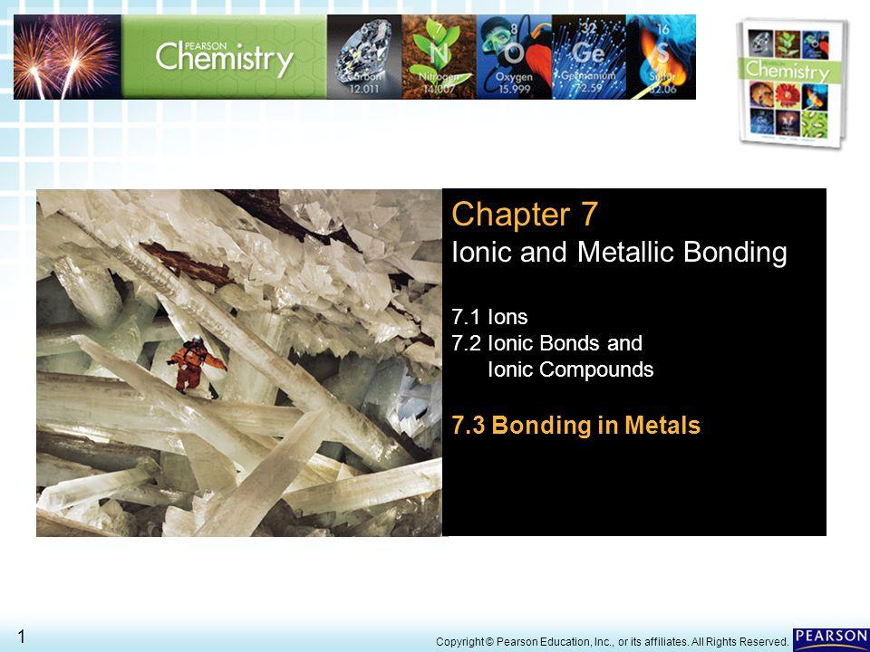 Chapter 7 Ionic And Metallic Bonding 7 3 Bonding In Metals 7 1 Ions